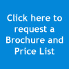 Click here to request a Brochure and Pricelist